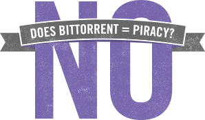 Est-ce que BitTorrent  = Piratage? NON! ( DoesBittorrentEqualPiracy.com )